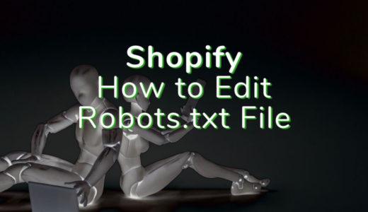 Shopifyでrobots.txtファイルの編集が可能に 〜その方法