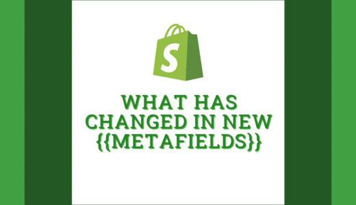 Shopifyのメタフィールドはどう変わったのか 〜Online Store 2.0 以降の設定方法を解説