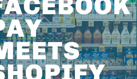 Facebook Pay が Shopifyストアで展開できることの意味と、決済プラットフォームとしての可能性